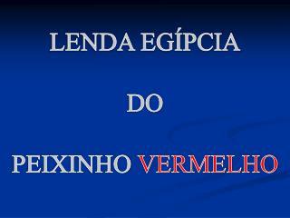 LENDA EGÍPCIA DO PEIXINHO  VERMELHO