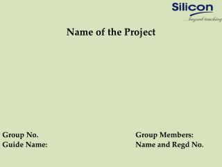 Name of the Project Group No.					Group Members:  Guide Name: 				Name and  Regd  No.