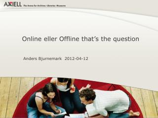 Online eller Offline that�s the question