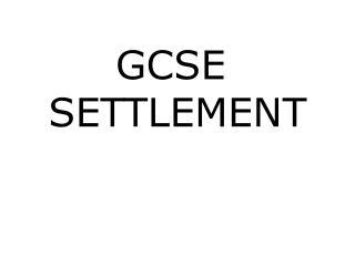 GCSE  SETTLEMENT