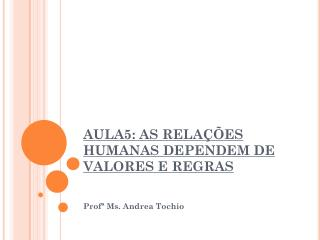 AULA5: AS  RELA��ES HUMANAS DEPENDEM DE VALORES E REGRAS