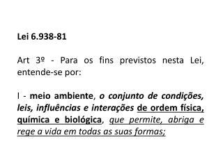 Lei 6.938-81 Art 3º - Para os fins previstos nesta Lei, entende-se por: