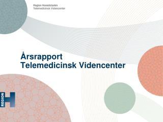 Årsrapport  Telemedicinsk  V idencenter