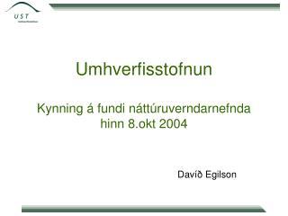 Umhverfisstofnun Kynning � fundi n�tt�ruverndarnefnda  hinn 8.okt 2004