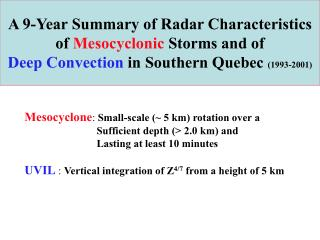Mesocyclone :  Small-scale (~ 5 km) rotation over a  		   Sufficient depth (> 2.0 km) and