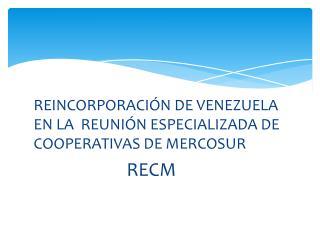 REINCORPORACIÓN DE VENEZUELA EN LA  REUNIÓN ESPECIALIZADA DE COOPERATIVAS DE MERCOSUR