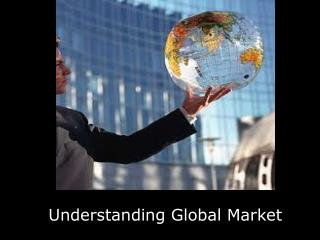 Understanding Global Market