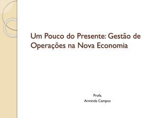 Um Pouco do Presente: Gestão de Operações na Nova Economia