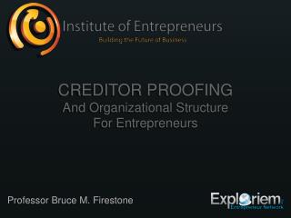 Creditor Proofing And Organizational Structure For Entrepreneurs