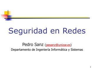 Seguridad en Redes Pedro Sanz  ( pesanz@unizar.es )