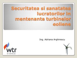 Securitatea si sanatatea lucratorilor  in  mentenanta turbinelor eoliene