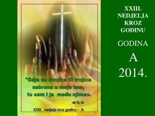 XXIII . NEDJELJA KROZ GODINU GODINA A  2014.