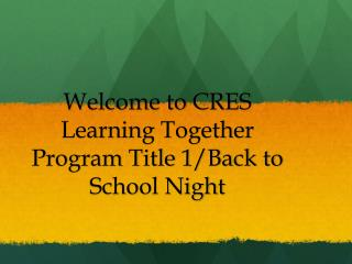Welcome to CRES Learning Together Program Title 1/Back to School Night