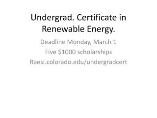 Undergrad. Certificate in Renewable Energy.