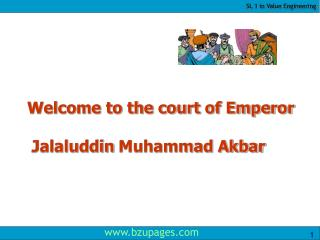 Welcome to the court of Emperor   Jalaluddin Muhammad Akbar