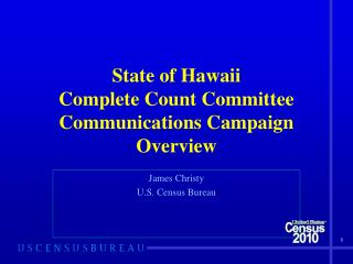 State of Hawaii  Complete Count Committee  Communications Campaign  Overview