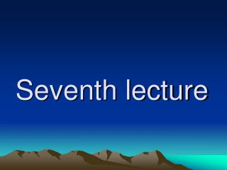 Seventh lecture