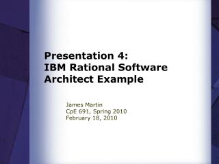 Presentation 4:  IBM Rational Software Architect Example