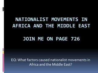 Nationalist Movements in Africa and The Middle East JOIN ME ON PAGE 726