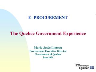 Marie-Josée Linteau Procurement Executive Director Government of Quebec June 2006