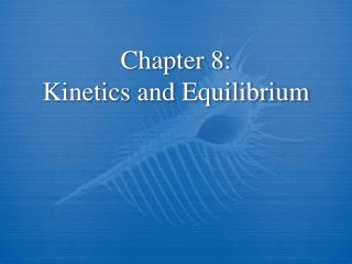 Chapter 8: Kinetics and Equilibrium