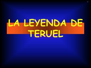 LA LEYENDA DE TERUEL