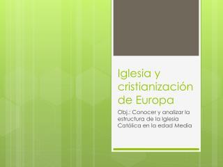 Iglesia y cristianizaci�n de Europa