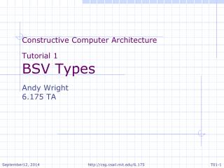Constructive Computer  Architecture Tutorial 1 BSV Types Andy Wright 6.175 TA
