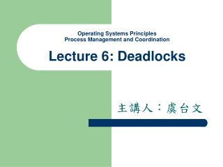 Operating Systems Principles Process Management and Coordination Lecture 6: Deadlocks
