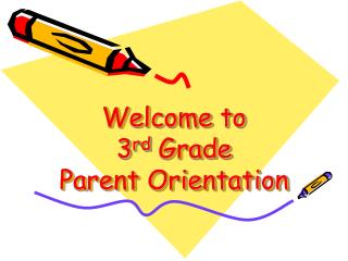 Welcome to 3 rd  Grade  Parent Orientation