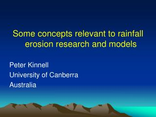 Some concepts relevant to rainfall erosion research and models Peter Kinnell