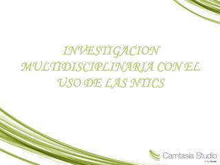 INVESTIGACION MULTIDISCIPLINARIA CON EL USO DE LAS NTICS