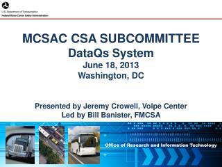 MCSAC CSA SUBCOMMITTEE DataQs System June 18,  2013 Washington, DC