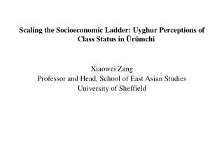 Scaling the Socioeconomic Ladder: Uyghur Perceptions of Class Status in Ürümchi Xiaowei Zang
