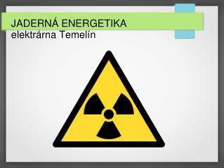 JADERNÁ ENERGETIKA elektrárna Temelín