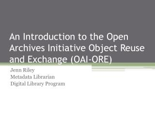 An Introduction to the Open Archives Initiative Object Reuse and Exchange (OAI-ORE)