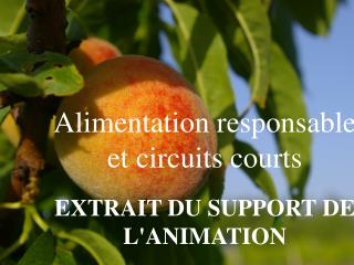 Alimentation responsable et circuits courts EXTRAIT DU SUPPORT DE L'ANIMATION