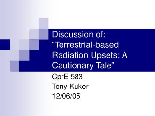 Discussion of:  Terrestrial-based Radiation Upsets: A Cautionary Tale