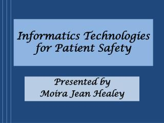 Informatics Technologies for  P atient Safety