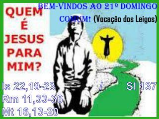 BEM-VINDOS AO 21º DOMINGO COMUM!  (Vocação dos Leigos)