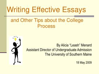 "Writing Effective Essays and Other Tips about the College Process By Alicia ""Leash"" Menard"