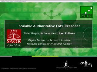 Scalable Authoritative OWL Reasoner Aidan Hogan, Andreas Harth,  Axel Polleres
