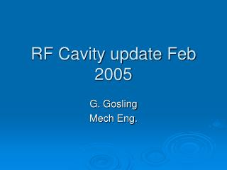 RF Cavity update Feb 2005