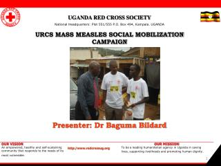 UGANDA RED CROSS SOCIETY National Headquarters: Plot 551/555 P.O. Box 494, Kampala. UGANDA