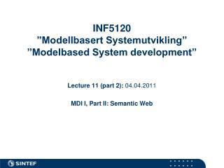 """INF5120 """"Modellbasert Systemutvikling"""" """"Modelbased System development"""""""