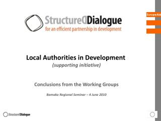 Local Authorities in Development (supporting initiative) Conclusions from the Working Groups