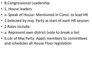 B.Congressional Leadership 1. House leaders a. Speak of House: Mentioned in Const. to lead HR