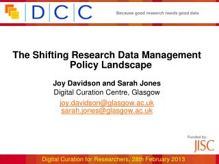 The Shifting Research Data Management Policy Landscape Joy Davidson and Sarah Jones