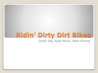 Ridin ' Dirty Dirt Bikes
