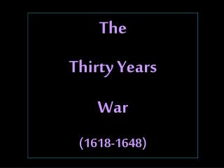 The Thirty Years War  (1618-1648)